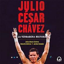 Julio César Chávez: la verdadera historia [Julio César Chávez: The True Story]