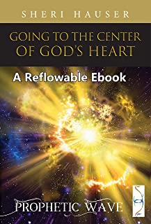 Going to the Center of Gods Heart-A Reflowable Ebook (Prophetic Wave E-Books) (English Edition)