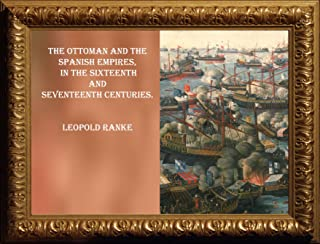 THE OTTOMAN AND THE SPANISH EMPIRES, IN THE SIXTEENTH AND SEVENTEENTH CENTURIES.