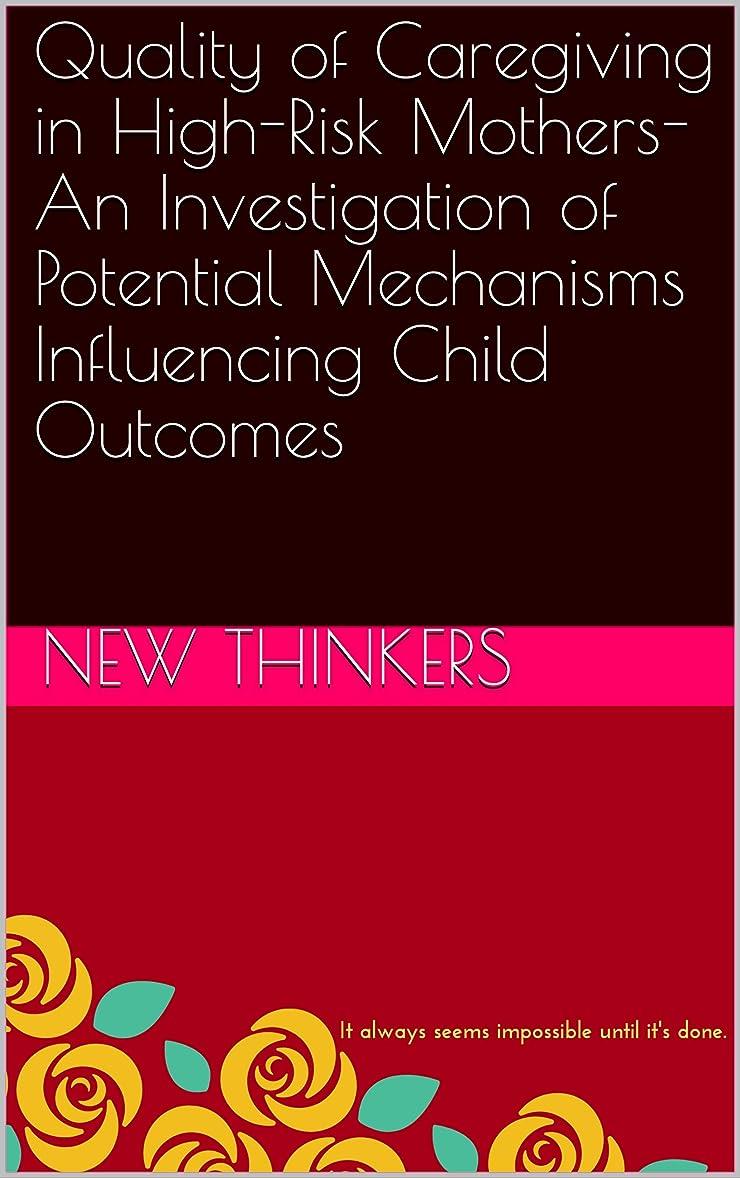 埋めるに同意する社会学Quality of Caregiving in High-Risk Mothers- An Investigation of Potential Mechanisms Influencing Child Outcomes (English Edition)