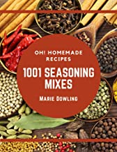 Oh! 1001 Homemade Seasoning Mixes Recipes: Homemade Seasoning Mixes Cookbook - The Magic to Create Incredible Flavor!
