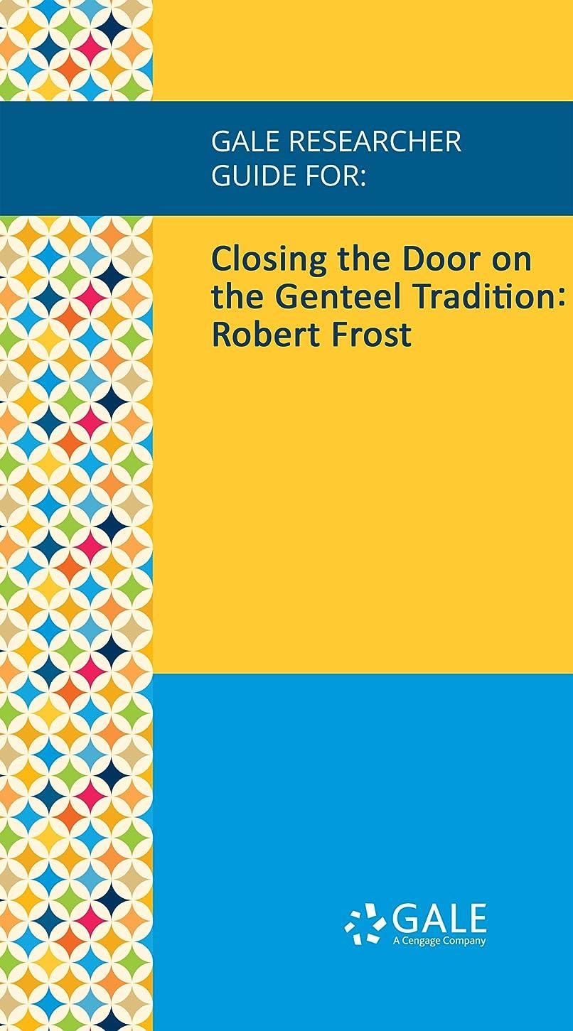 流体料理投資するGale Researcher Guide for: Closing the Door on the Genteel Tradition: Robert Frost (English Edition)