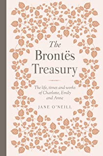 The Brontës Treasury: The life, times and works of Charlotte, Emily and Anne