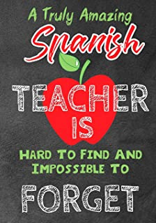 A Truly Amazing Spanish Teacher Is Hard To Find And Impossible To Forget: Perfect Year End Graduation or Thank You Gift fo...