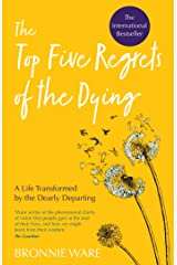 Top Five Regrets of the Dying: A Life Transformed by the Dearly Departing Kindle Edition