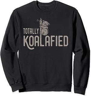 Totally Koalafied | Funny Cute Koala Bear Sweatshirt