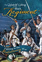 The Untold Story of the Black Regiment: Fighting in the Revolutionary War (What You Didn't Know About the American Revolution)
