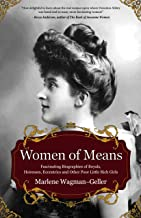 Women of Means: The Fascinating Biographies of Royals, Heiresses, Eccentrics and Other Poor Little Rich Girls (Stories of ...