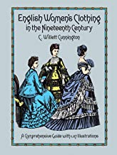 English Women's Clothing in the Nineteenth Century: A Comprehensive Guide with 1,117 Illustrations (Dover Fashion and Cost...