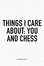 Things I Care About: You And Chess: A 6x9 Inch Matte Softcover Diary Notebook With 120 Blank Lined Pages And A Funny Sports and Strategy Board Gaming Cover Slogan
