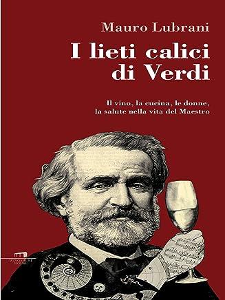 I lieti calici di Verdi: Il vino, la cucina, le donne, la salute nella vita del Maestro