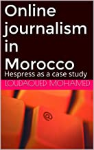 Online journalism in Morocco: Hespress as a case study (English Edition)