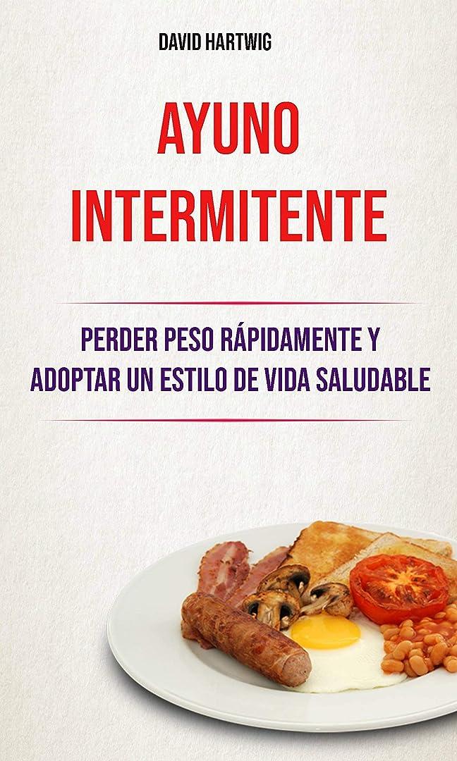 どうやって水分チロAyuno Intermitente: Perder Peso Rápidamente Y Adoptar Un Estilo De Vida Saludable. (Spanish Edition)