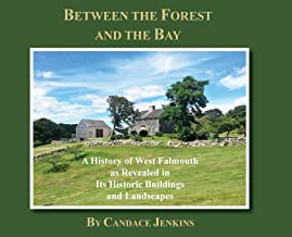 Between the Forest and the Bay: A History of West Falmouth as Revealed in Its Historic Buildings and Landscapes
