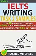 Ielts Writing Task 2 Samples : Over 40 High-Quality Model Essays for Your Reference to Gain a High Band Score 8.0+ In 1 Week (Book 3)