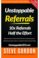 Unstoppable Referrals: 10x Referrals Half the Effort Kindle Edition