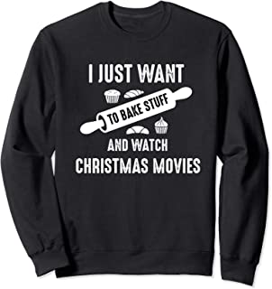 I Just Want To Bake Stuff and Watch Christmas Movies baker Sweatshirt