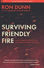Surviving Friendly Fire: How to Respond When You've Been Hurt by Someone You Trust
