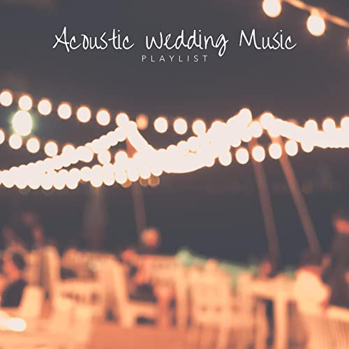 Acoustic Wedding Music Playlist by Various artists on Amazon Music