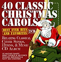 40 Classic Christmas Carols - Best Ever Hits & Favorites - Relaxing Classical Choir Songs, Hymns, & Music Album - US Military Bands:- Army Chorus & Air Force Singing Sergeants & Navy Sea Chanters