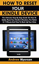 HOW TO RESET YOUR KINDLE DEVICE: The Ultimate Step By Step Guide On How To Safely Reset Your Kindle E-Readers, Fire Tablet In 1 Minute And How To Back Up Your Data (2019 Guide)