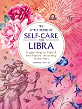 The Little Book of Self-Care for Libra: Simple Ways to Refresh and Restore―According to the Stars (Astrology Self-Care)