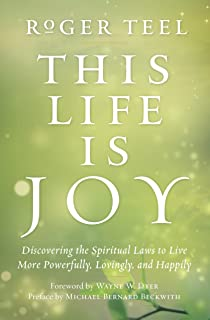 This Life Is Joy: Discovering the Spiritual Laws to Live More Powerfully, Lovingly, and Happily