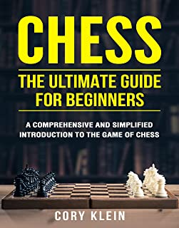 Chess: The Ultimate Guide for Beginners – A Comprehensive and Simplified Introduction to the Game of Chess (openings, tactics, strategy)