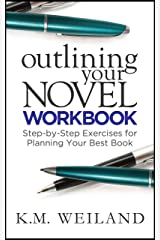 Outlining Your Novel Workbook: Step-by-Step Exercises for Planning Your Best Book (Helping Writers Become Authors 2) Kindle Edition