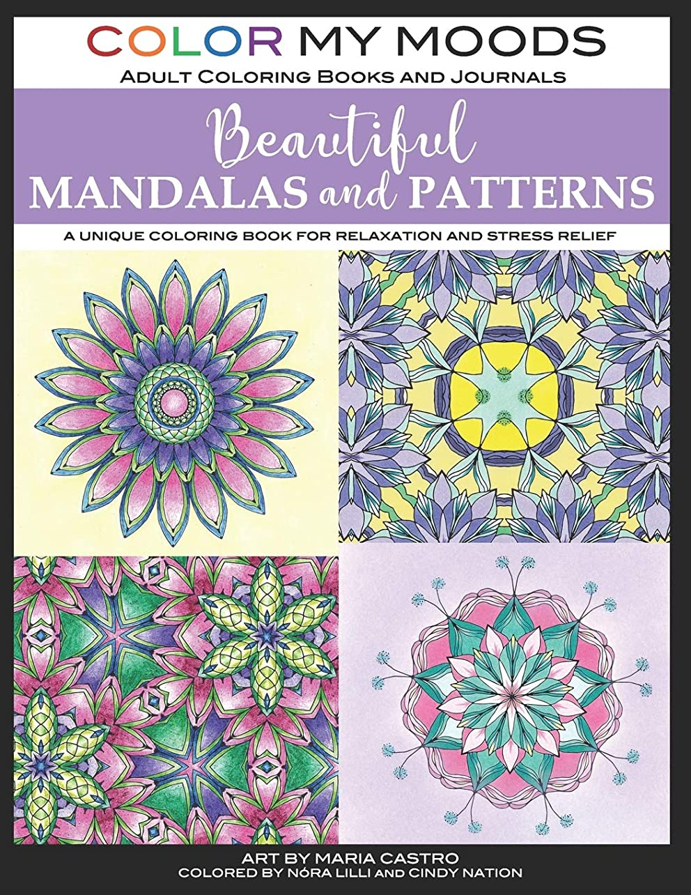 精緻化ブラストれるBeautiful Mandalas and Patterns by Color My Moods Adult Coloring Books and Journals: Unique Mandalas and Patterns Adult Coloring Book for Relaxation, Stress Relief, Meditation, Happiness, and Fun!