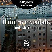 Il muro invisibile: I reportage di Repubblica