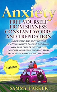 Anxiety: Free Yourself from Shyness, Constant Worry, and Trepidation: Take Charge of Your Life, Conquer Your Fear, And Find Relief From Acute and Chronic ... Conquer Your Mind and Regain Your Life)