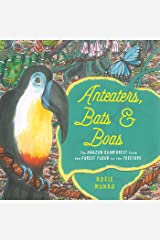 Anteaters, Bats & Boas: The Amazon Rainforest from the Forest Floor to the Treetops Hardcover