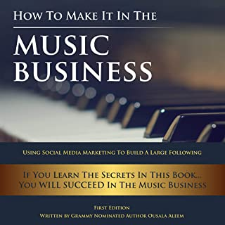 How to Make It in the Music Business: Using Social Media Marketing to Build a Large Following