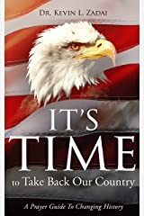 IT'S TIME TO TAKE BACK OUR COUNTRY: A Prayer Guide to Changing History Kindle Edition
