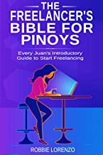 The Freelancer's Bible for Pinoys: Every Juan's Introductory Guide to Start Freelancing