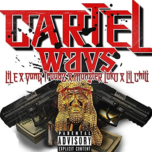 Cartel Ways [Explicit] by LIl E, Yung Troubz Lil Chili feat ...