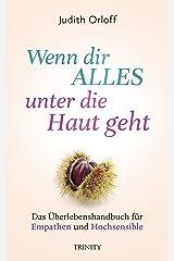 Wenn dir alles unter die Haut geht: Das Überlebenshandbuch für Empathen und Hochsensible (German Edition) Kindle Edition