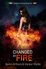 Changed by Fire (Phoenix Rising Book 6) Kindle Edition