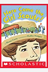 """Here Come the Girl Scouts! The Amazing All-True Story of Juliette """"Daisy"""" Gordon Low and Her Great Adventure Kindle Edition"""