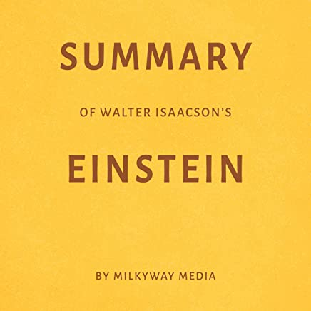 Summary of Walter Isaacson's Einstein by Milkyway Media