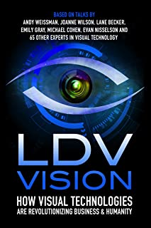 LDV Vision 2015: How Visual Technologies Are Revolutionizing Business & Humanity