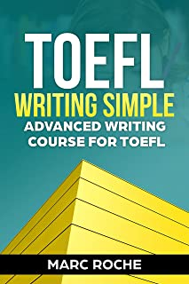 TOEFL Writing: Simple Advanced Writing Course for TOEFL Tasks 1 & 2: TOEFL Tasks 1 & 2 (English Edition)