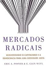 Mercados Radicais. Reinventando o Capitalismo e a Democracia Para Uma Sociedade Justa (Em Portugues do Brasil)