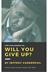 Life Challenges Us Will You Give Up Kindle Edition