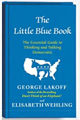 The Little Blue Book: The Essential Guide to Thinking and Talking Democratic Kindle Edition