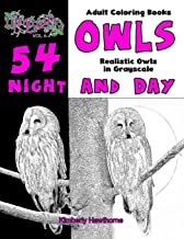 Adult Coloring Books Owls Night and Day: 54 Realistic Owls in Grayscale (Life Escapes Adult Coloring Books Series)