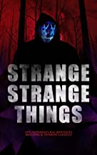 STRANGE STRANGE THINGS: 550+ Supernatural Mysteries, Macabre & Horror Classics: The Phantom of the Opera, The Tell-Tale Heart, The Turn of the Screw, The ... The Beetle, The Picture of Dorian Gray…