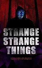 STRANGE STRANGE THINGS: 550+ Supernatural Mysteries, Macabre & Horror Classics: The Phantom of the Opera, The Tell-Tale He...