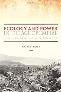 Ecology and Power in the Age of Empire: Europe and the Transformation of the Tropical World